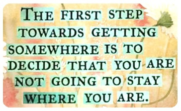 plaatje the first step towards getting somewhere is to decide that you are not going to stay where you are